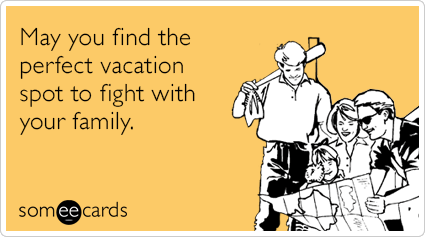 may-you-find-the-perfect-vacation-spot-to-fight-with-your-family-wKN